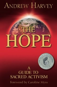 The Hope: A Guide to Sacred Activism by Andrew Harvey