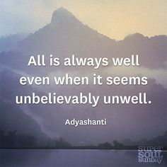 """All is always well even when it seems unbelievably unwell"" - 8 Lessons from @Adyashanti #SuperSoulSunday"