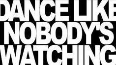 dance like nobodys watching