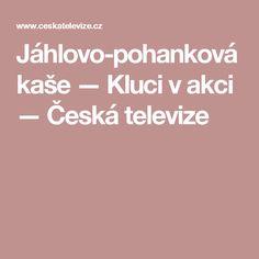 Jáhlovo-pohanková kaše — Kluci v akci — Česká televize