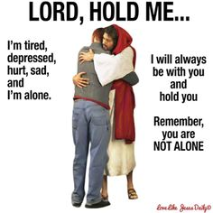 Seek the Lord today.... You are not alone... He is there waiting on you.  Call upon his name and he will save you.....