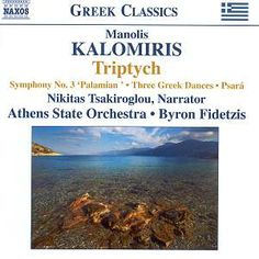 "Manolis KALOMIRIS  Triptych (1937/40) [22:16] Symphony No.3 in D minor ""Palamian"" (1955)* [30:39] Three Greek Dances (1934) [8:46] The Destruction of Psará (1949?) [1:34] Nikitas Tsakiroglou (narrator) Athens State Orchestra/Byron Fidetzis rec. Athens Concert Hall Recording Centre, June-July 2005"