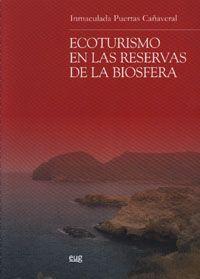 Ecoturismo en las Reservas de la Biosfera  / Inmaculada Puertas Cañaveral Granada : Universidad de Granada, 2007