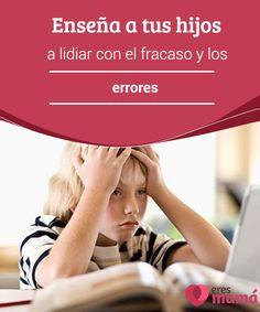 Enseña a tus #hijos a lidiar con el #fracaso y los #errores   El modo en el que tus hijos luchan contra las dificultades depende en gran parte de tus #actitudes y aptitudes para #lidiar con el fracaso y los errores.