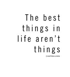 the best things in life aren't things | quote