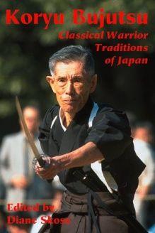 Koryu Bujutsu  Classical Warrior Traditions of Japan, 978-1890536046, Diane Skoss, Koryu Books; 1 edition