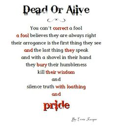 #quote #pride Correct a fool and they bury their wisdom with loathing and pride. By Ernie Kasper