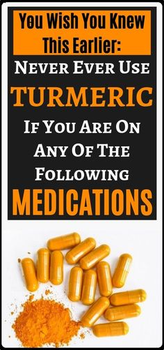 Never take turmeric while on these medications....!