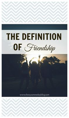 The Definition of Friendship//Always A New Day Blog
