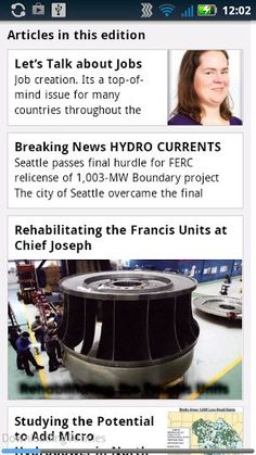 Enjoy Hydro Review in a format that's as mobile as you are!<p>Hydro Reviews goal is to provide readers with reliable, relevant information on the issues and challenges encountered in the hydro industry. Hydro Review offers practical, useful information, helpful examples, and constructive guidance from experts. The information readers receive helps promote and sustain the important role of hydroelectric power in North America. News and articles focus on industry trends, equipment, O&M…