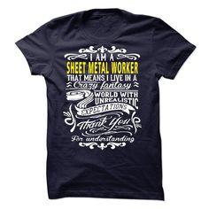 I Am A Sheet Metal Worker Thanks For Uderstanding T Shirt
