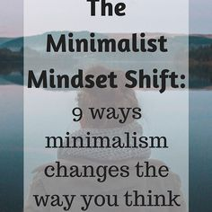 """Embracing minimalism changes the way you think, not only about """"stuff"""", but about life in general. The minimalist mindset shift happens gradually and subtly, until one day you realize your relationship with """"stuff"""" has changed. You have a different mindset. Click the link in my bio to read 9 minimalist mindset shifts I've experienced since embracing a life with less."""