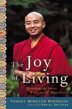 The Joy of Living: Unlocking the Secret and Science of Happiness by Yongey Mingyur Rinpoche