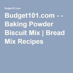 Budget101.com - - Baking Powder Biscuit Mix | Bread Mix Recipes