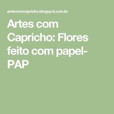 Artes com Capricho: Flores feito com papel- PAP