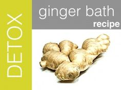 Ginger bath - I usually just grate ginger and use that but this is a good recipe too, very good for a cold