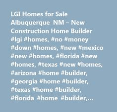 LGI Homes for Sale Albuquerque NM – New Construction Home Builder #lgi #homes, #no #money #down #homes, #new #mexico #new #homes, #florida #new #homes, #texas #new #homes, #arizona #home #builder, #georgia #home #builder, #texas #home #builder, #florida #home #builder, #arizona #new #homes, #georgia #new #homes, #the #leader #in #affordable #new #homes, #quick #move-in…