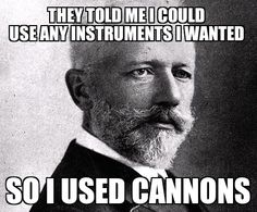 Tchaikovsky's 1812 overture, only piece of music scored for heavy artillery! The only piece of music that called for canons to be fired! I Love Music, Music Is Life, Pop Music, Classical Music Humor, Orchestra Humor, Music Jokes, Music Humour, Funny Music, Band Jokes