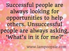Success is in the eye of the beholder. Success is not what money can buy! You do not need to be rich to be successful! People are truly successful by helping others and serving others. Now that is the success we should all strive for.