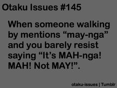Probably the biggest Otaku problem, ever! It's why my friend and I are so confused with how to pronounce it! Now I know that I've been saying to wrong after all. Got Anime, Otaku Anime, I Love Anime, Awesome Anime, Manga Anime, Anime Nerd, Otaku Issues, Otaku Problems, Fangirl Problems