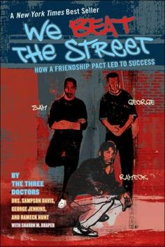 We Beat the Street: How a Friendship Pact Led to Success by Sampson Davis, George Jenkins, Rameck Hunt, Sharon Draper