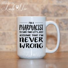 Pharmacist Coffee Mug, Gift for Pharmacist, Never Wrong Pharmacist, Funny Pharmacist Gift, Pharmacy School Gift, Med School, Geek Mug MSA109   AVAILABLE AS A PINBACK BUTTON ♥ ♥ ♥ ♥ ♥ ♥  AVAILABLE AS A PRINT ♥ ♥ ♥ ♥ ♥ ♥  ♥ AVAILABLE SIZES 15 oz 11 oz   ♥ ABOUT OUR MUGS ♥ All designs are personally created by me and exclusive to DesignsbyLindaNee ♥♥♥♥♥ http://etsy.me/1O2ftEU ♥♥♥♥♥ and DesignsbyLindaNeeToo ♥ Each mug is custom imprinted in our studio in Henniker, New Hampshire, using…