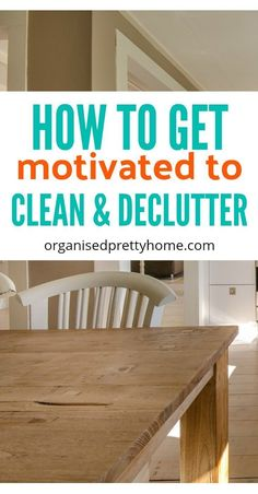 How to get motivation to clean the house. Check out these 23 simple tips and ideas to get motivated to clean, declutter or organize your home when overwhelmed by the mess. - Organised Pretty Home #declutter #clean #cleaningtips #cleaning #homeorganizati #declutteryourhome