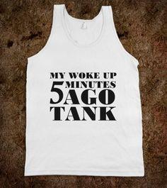 I Just Woke Up 5 Minutes Ago Tank