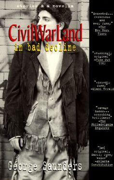 CivilWarLand in Bad Decline; George Saunders (Sean's rec)