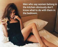 Women belong in the kitchen... #bedroom