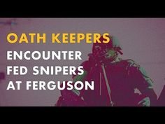 Oath Keepers Encounter Fed Snipers in Ferguson. Obama's Fed intimidate FPD to order Oath Keepers out of a federal controlled crisis.