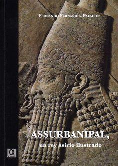 Assurbanipal, un rey asirio ilustrado / Fernando Fernández Palacios.-- Cuenca : Alderabán, D.L. 2014.