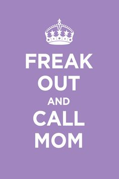 This is the thing I miss the most about my mom.  She had an uncanny ability to defuse all of my freak outs!