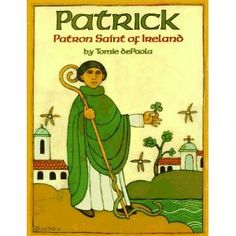 Kiss the Blarney Stone! Fun Books About St. Patrick's Day for Kids: Patrick: Patron Saint of Ireland by Tomie dePaola