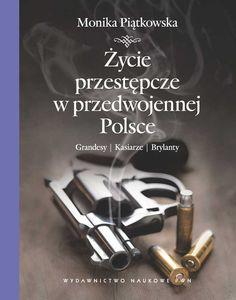 """Monika Piątkowska """"Życie przestępcze w przedwojennej Polsce"""", wydawnictwo PWN, 2012"""