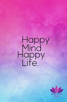 Happy mind Happy life - ManifestationStyle.com - #quotes #inspirationalquotes #creativequotes #positivequotes #goodvibes #positivevibes #inspiration #motivationalquotes #motivation