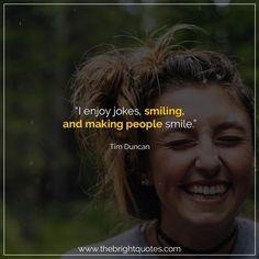 """I enjoy jokes, smiling, and making people smile."" #smile #instagram #pinterest #quotes #quotesforher #smiling #goodmood #mood #insta #inspiration #keepsmiling #quotesoftheday #quoteoftheday #qotd #thebrightquotes #funny #boyfriend #girlfriend #captions"