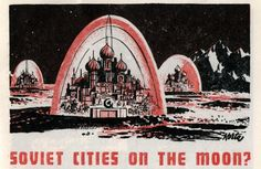 Artists from the Soviet Union didn't just imagine a worker's Utopia on Earth. They also thought that the great communist experiment would eventually reach other worlds, too. Here are some incredible works of art and conceptual design that put the Soviet Union in space.