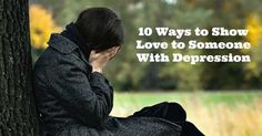 Ten Ways To Show Love To Someone With Depression.  Wonderful help for Sisters who are assisting someone who is going through depression ( sometimes following loss of family, post pregnancy, or divorce).   -Penny-