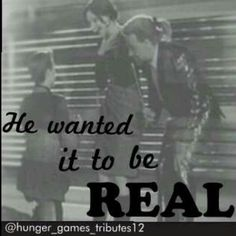Katniss: I thought he wanted this anyway? Haymitch: No, he wanted it to be real.  This broke my heart