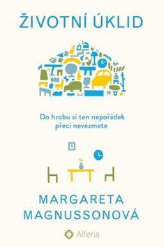 Životní úklid - Do hrobu si ten nepořádek přeci nevezmete - Margareta Magnussonová Books To Read, Death, Teen, Humor, Reading, Brain, The Brain, Humour, Funny Photos