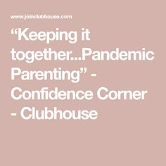 """Keeping it together...Pandemic Parenting"" - Confidence Corner - Clubhouse"