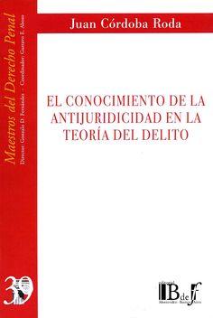 El conocimiento de la antijuricidad en la teoría del delito / Juan Córdoba Roda ; prólogo a la segunda edición de Mirentxu Corcoy Bidasolo. - Buenos Aires : BdeF, 2013