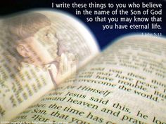 These things have I written unto you that believe on the name of the Son of God; that ye may know that ye have eternal life, and that ye may believe on the name of the Son of God. Scripture Quotes, Jesus Quotes, Bible Scriptures, 1 John 5 13, 1st John, Todays Verse, Bible Pictures, Favorite Bible Verses, Son Of God