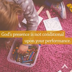God's presence is not conditional upon performance.