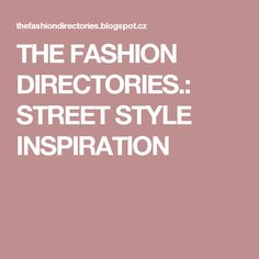 THE FASHION DIRECTORIES.: STREET STYLE INSPIRATION