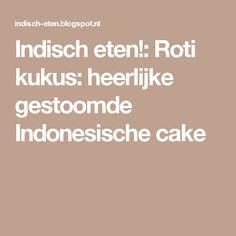Indisch eten!: Roti kukus: heerlijke gestoomde Indonesische cake