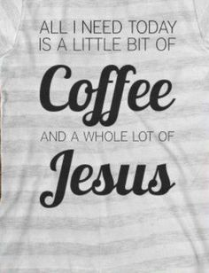 How about a whole lot of coffee to go with a whole lot of Jesus!