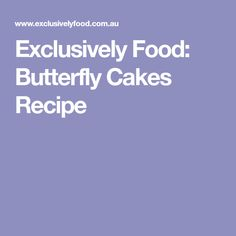 Exclusively Food: Butterfly Cakes Recipe