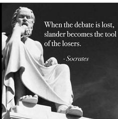 """When the debate is lost, slander becomes the tool of the losers."" —Socrates Technique used by trumpy - slander, ridicule, mocking, all the qualities only loses use. Wise Quotes, Quotable Quotes, Famous Quotes, Great Quotes, Quotes To Live By, Motivational Quotes, Advice Quotes, Fox Quotes, Socrates Quotes"